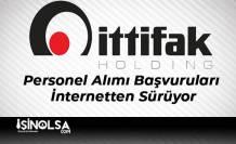 İttifak Holding Personel Alımı Başvuruları İnternetten Sürüyor