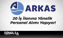 Arkas Holding 20 İş İlanına Yönelik Personel Alımı Yapıyor!