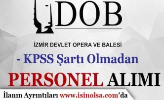 İzmir Devlet Opera ve Balesi Genel Müdürlüğü En Az İlkokul Mezunu Eleman Alımı