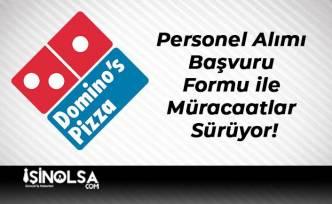 Dominos Pizza Personel Alımı Başvuru Formu ile Müracaatlar Sürüyor!