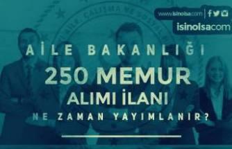 Aile Bakanlığı 250 Memur Alımı İlanı Ne Zaman Yayımlanır?