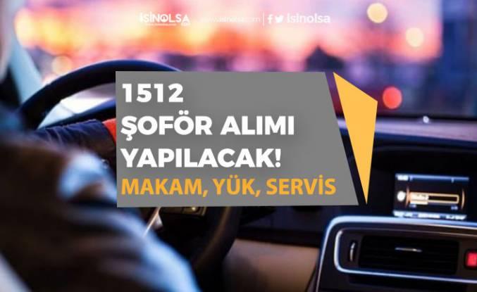 Lise Mezunu 1512 Yük, Servis ve Makam Şoförü Alımı Yapılacak!