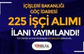 İçişleri Bakanlığı Göç İdaresi 225 İşçi Alımı İlanı Yayımlandı!