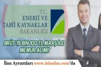 Enerji ve Tabii Kaynaklar Bakanlığına Brüt 19 Bin 100 Tl Maaş ile Memur Alımı!