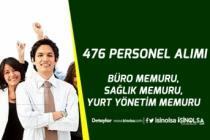 Büro Memuru, Sağlık Memuru, Yurt Yönetim Memuru Olarak 476 Personel Alımı!