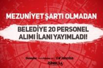 Mezuniyet Şartı Olmadan Belediye'ye 20 İşçi Personel Alınıyor!