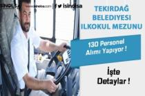 Tekirdağ Belediyesi 130 İlkokul Mezunu Personel Alacak!