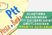 Ulaştırma Bakanı PTT Personelini Umutlandıran İkramiye ve Ödeme Açıklaması!