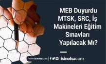 MEB Duyurdu: MTSK, SRC, İş Makineleri Eğitim Sınavları Yapılacak Mı?