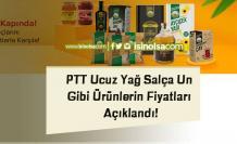 PTT Ucuz Yağ Salça Un Gibi Ürünlerin Fiyatları Açıklandı!