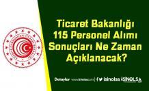 Ticaret Bakanlığı 115 Personel Alımı Sonuçları Ne Zaman Açıklanacak?