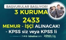 Başvurular Başlıyor! KPSS'li KPSS siz 3 Kuruma 2433 İşçi ve Memur Alımı Yapılacak