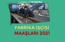 Fabrika İşçisi Maaşları 2021