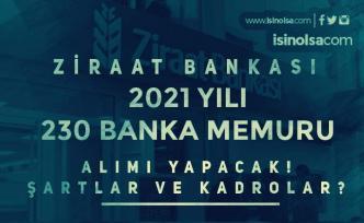 Ziraat Bankası 2021 Yılı 230 Banka Memuru Alımı Başladı! Kadrolar ve Şartlar?