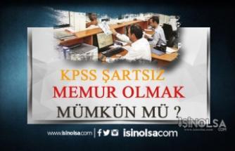 KPSS Şartı Olmadan Memur Nasıl Olunur?
