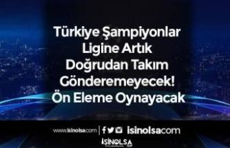 Türkiye Şampiyonlar Ligine Doğrudan Takım Gönderemeyecek! Ön Eleme Oynayacak