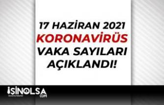 17 Haziran Koronavirüs Vaka, Hasya, Vefat Sayısı Açıklandı!