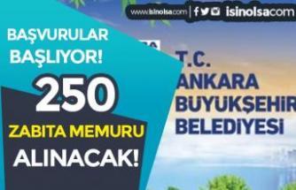 Ankara Büyükşehir Belediyesi 250 Zabıta Memuru Alımı Başlıyor! Belgeler?