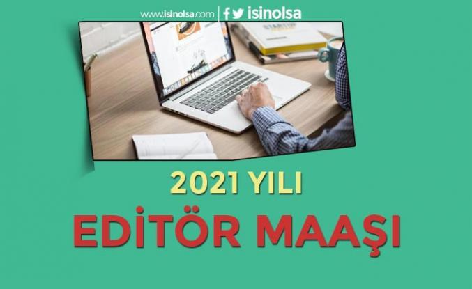 Editör Maaşları 2021 - Stajyer Editör Maaşı