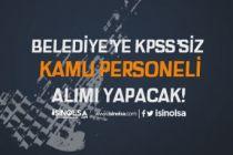 Belediye'ye Tam Zamanlı KPSS'siz Kamu Personeli Alımı Yapılacak!