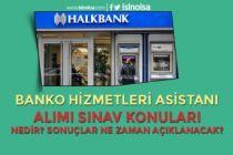 Halkbank Banko Hizmetleri Asistanı Alımı Sınav Konuları Nedir?
