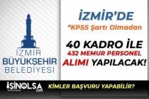 İzmir'de 40 Kadro İle 432 Memur Personel Alımı Başvuru Şartları ve Dağılımı?