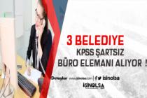 3 Belediye KPSS Şartsız 61 Büro Memuru ve Personel Alacak ! Kadrolar ve Başvuru Şartları Neler ?