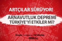 Artçılar Devam Ediyor! Arnavutluk Depremi Türkiye'yi Etkiler Mi?