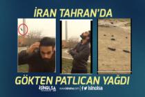 İran Tahran'da Gökten Patlıcan Yağdı! Videoların Doğrusu Nedir!