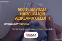 500 TL Bayram Harçlığı için Açıklama Geldi!