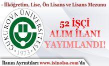 Çukurova Üniversitesi 52 İşçi Alım İlanı Yayımladı! En Az İlköğretim Mezunu