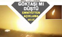 Emniyet'ten Açıklama Geldi! Türkiye'ye Göktaşı mı Düştü! İşte Görüntüler!