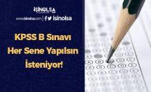 KPSS B Sınavı Her Sene Yapılsın İsteniyor!