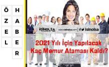 2021 Yılı İçin Yapılacak Kaç Memur Ataması Kaldı?