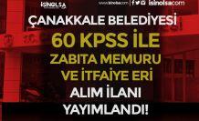 Çanakkale Belediyesi 60 KPSS İle İtfaiye Eri ve Zabıta Memuru Alacak