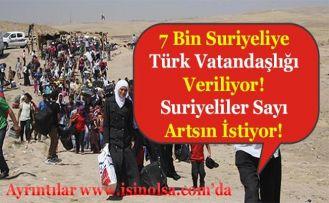 7 Bin Suriyeliye Vatandaşlık Veriliyor! Suriyeliler Sayının Artmasını İstiyor