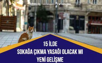 15 İlde Hafta Sonu Sokağa Çıkma Yasağı Olacak mı! Yeni Gelişme!