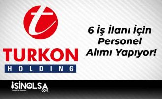 Turkon Holding 6 İş İlanı İçin Personel Alımı Yapıyor!