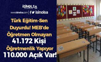 Türk Eğitim-Sen Duyurdu! MEB'de Öğretmen Olmayan 41.172 Kişi Öğretmenlik Yapıyor