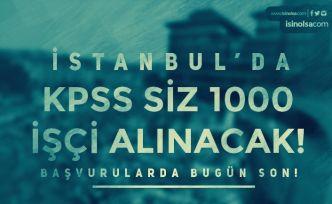 İstanbul'da KPSS Siz 1000 İşçi Alımı Yapılacak! Başvuruda Son Gün!