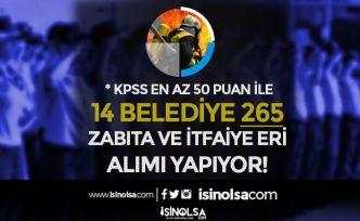 14 Belediye En Az 4000 TL Maaş İle 265 İtfaiye Eri ve Zabıta Memuru Alımı Yapacak!