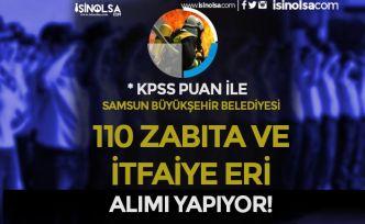 Samsun Büyükşehir Belediyesi 110 Zabıta Memuru ve İtfaiye Eri Alımı 2021