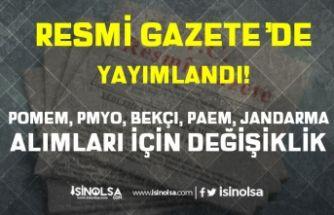 Resmi Gazete'de POMEM, PMYO, Bekçi, PAEM, Jandarma Alımları İçin Değişiklik