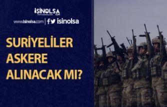 Suriyeliler Askere Alınacak Mı? Sürpriz Görüşme