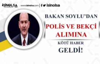 Süleyman Soylu'dan Polis ve Bekçi Alımında Kötü Haber!