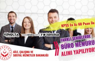Aile ve Çalışma Bakanlığı SYDV 60 KPSS Puanı İle Büro Memuru Alım İlanı Yayımladı!