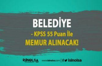 Belediye 55 KPSS Puanı İle Memur Alımı İlanı Yayımladı