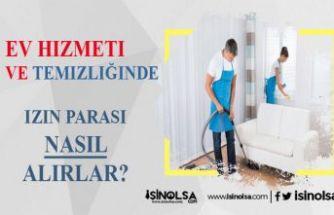 Ev Hizmeti ve Temizliğinde Çalışanlar, İzin Parası Nasıl Alınır?
