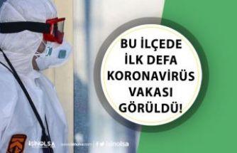 Bu İlçede İlk Defa Koronavirüs Vakası Yaşandı!