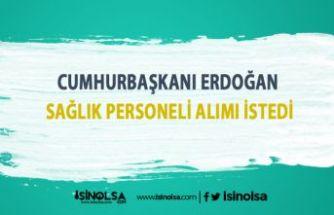 Cumhurbaşkanı Erdoğan Sağlık Personeli Alımı konusunda konuştu